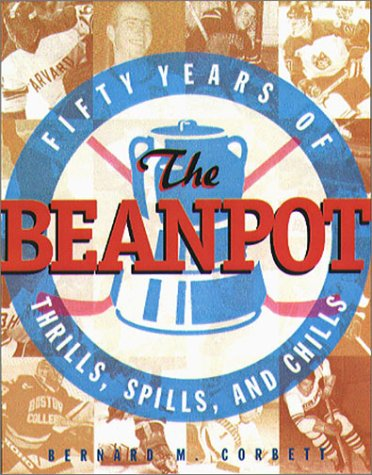 The Beanpot: Fifty Years of Thrills, Spills and Chills por Bernard M. Corbett