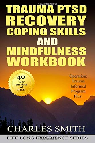 Trauma PTSD Recovery Coping Skills and Mindfulness Workbook (Black & White version): Operation T.I.P.P. (Trauma Informed Program Plus) (Life Long Experience, Band 2)