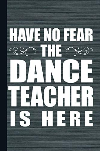 Have No Fear The Dance Teacher Is Here: Dance Teachers Journal With Lined Pages For Journaling, Studying, Writing, Daily Reflection Log Book or Dancing Workbook por Scott Jay Publishing