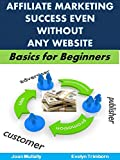 Affiliate Marketing Success Even Without Any Website: Basics for Beginners (Marketing Matters Book 36)