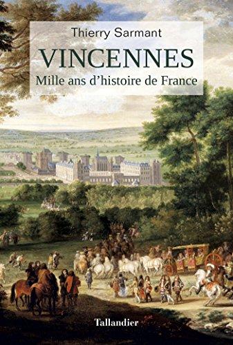 Vincennes: Mille ans d'histoire de France