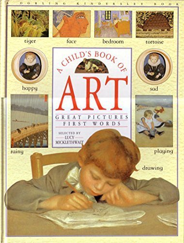 A Child's Book of Art, great pictures, first words by LUCY - SELECTED BY MICKLETHWAIT (1993-01-01)