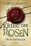 Krieg der Rosen: Winterpilger: Historischer Roman (Kingmaker, Band 1)