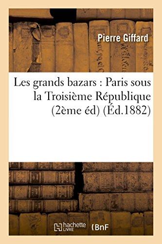 Les grands bazars : Paris sous la Troisième République Deuxième édition par Pierre Giffard