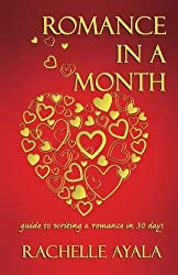 Romance In A Month: Guide to Writing a Romance in 30 Days by Rachelle Ayala (2014-07-12)