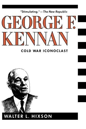 George F. Kennan: Cold War Iconoclast (Contemporary American History Series) by Hixson, Walter L. (1991) Paperback