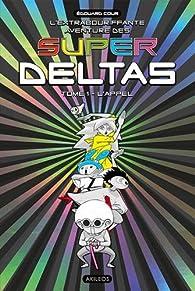 Super Deltas, tome 1 : L'appel par Edouard Cour