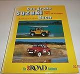 Das grosse Suzuki Geländewagen Buch. Ein Off Road Sachbuch. Baureihen LJ 80, SJ 410/413, Samurei