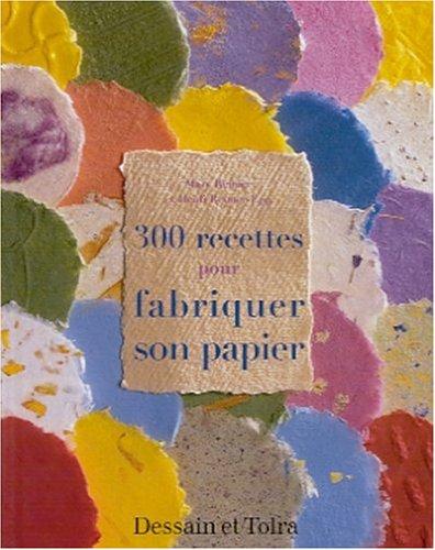 300 recettes pour fabriquer son papier par Mary Reimer