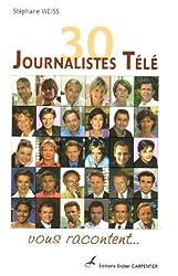 30 Journalistes Télé vous racontent...