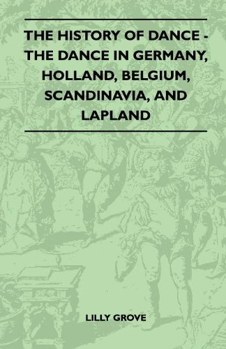 The History Of Dance - The Dance In Germany, Holland, Belgium, Scandinavia, And Lapland por Lilly Grove