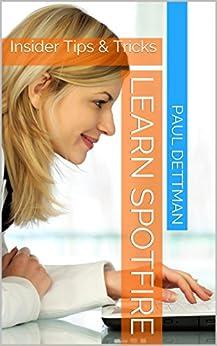 Learn Spotfire: Insider Tips & Tricks by [Dettman, Paul]