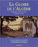 La Gloire de l'Algérie : écrivains et photographes (1830-1960)