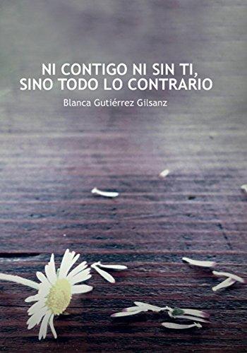 Ni contigo ni sin ti, sino todo lo contrario por Blanca Gutiérrez Gilsanz