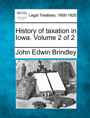 History of taxation in Iowa. Volume 2 of 2