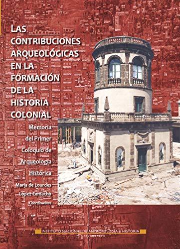 Las contribuciones arqueológicas en la formación de la historia colonial (Memorias)