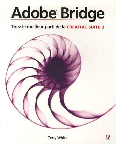 Guide pratique Adobe Bridge: Pour tirer le meilleur de la Creative Suite