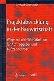 Projektabwicklung in der Bauwirtschaft - Wege zur Win-win-Situation für Auftraggeber und Auftragnehmer -