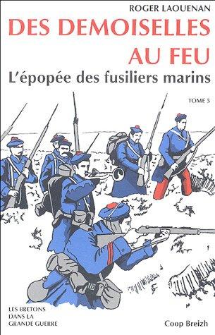 Les Demoiselles au feu : L'épopée des fusiliers marins