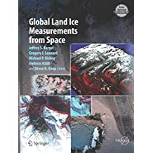 [Global Land Ice Measurements from Space: Satellite Multispectral Imaging of Glaciers] (By: Jeffrey S. Kargel) [published: August, 2014]