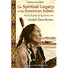 The Spiritual Legacy of the American Indian: Commemorative Edition with Letters while Living with Black Elk (Perennial Philosophy Series) (English Edition)