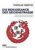 Die Renaissance der Seidenstraße: Der Weg des chinesischen Drachens ins Herz Europas - Marcus Hernig