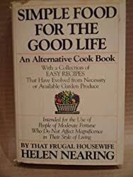 Simple Food for the Good Life: An Alternative Cookbook by Helen Nearing (1980-11-01)