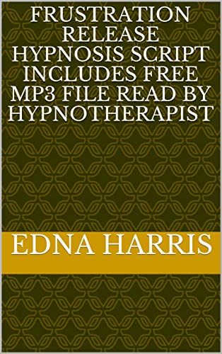 Frustration Release Hypnosis Script Includes Free Mp3 File Read By Hypnotherapist (English Edition)