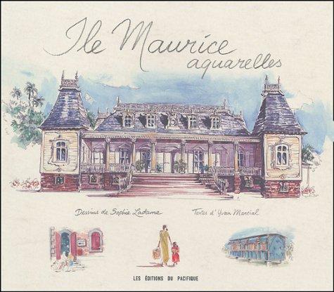 Ile Maurice : Aquarelles par Ladame, Yvan Martial