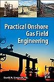 Practical Onshore Gas Field Engineering