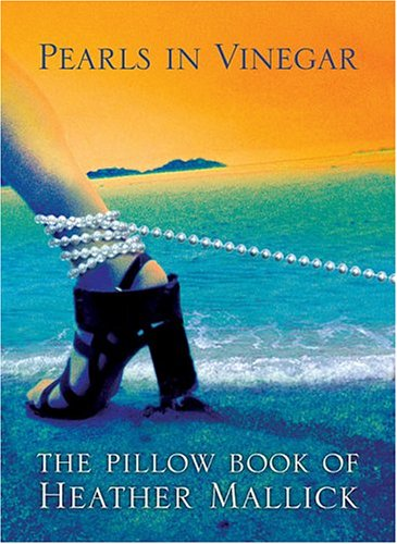Pearls in Vinegar: The Pillow Book of Heather Mallick (Pearl Heather)