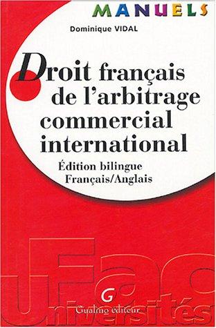 Droit français de l'arbitrage commercial international : Edition bilingue Français-Anglais par Dominique Vidal