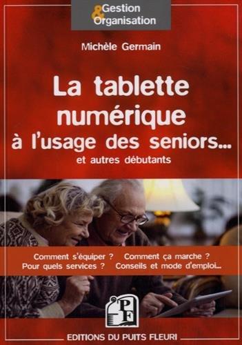 La tablette numérique à l'usage des seniors... et autres débutants : guide d'utilisation & conseils