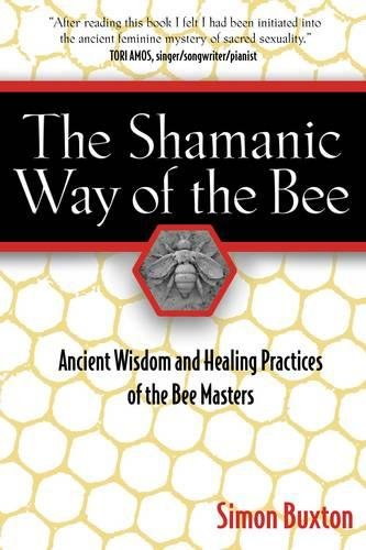 The Shamanic Way of the Bee: Ancient Wisdom and Healing Practices of the Bee Masters