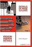 Détails de mode à la loupe - Tome 3, Fermetures à glissière, braguettes, ceintures, plis et fentes, édition bilingue français-anglais