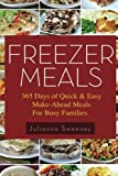 Freezer Meals: 365 Days of Quick & Easy, Make-Ahead Meals For Busy Families