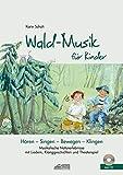 Wald-Musik für Kinder (inkl. CD): Musikalische Naturerlebnisse mit Liedern, Klanggeschichten und Theaterspiel (Hören - Singen - Bewegen - Klingen)