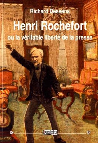 Henri Rochefort ou la vritable libert de la presse