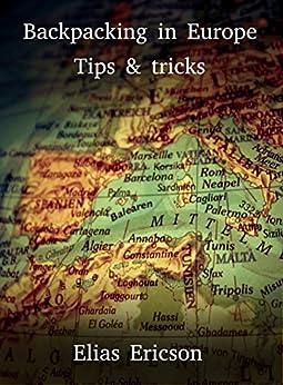 Backpacking in Europe: Tips & Tricks (English Edition) par [Ericson, Elias]
