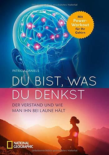 Du bist, was du denkst: Alles über den Verstand und wie du ihn bei Laune hältst. Sachbuch mit Wissenswertem zum menschlichen Verstand, Gehirn und Geist. Mit Gehirnjogging Intelligenz steigern -