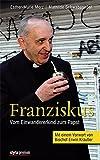 Franziskus: Vom Einwandererkind zum Papst. Mit einem Vorwort von Bischof Erwin Kräutler