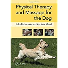 Physical Therapy and Massage for the Dog by Julia Robertson (2013-03-15)