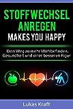 Stoffwechsel anregen makes you happy : Dein Weg zu mehr Wohlbefinden, Gesundheit und einer besseren Figur