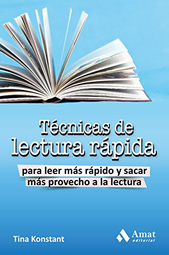 Técnicas de lectura rápida: Para leer más rápido y sacra más provecho a la lectura por Tina Konstant