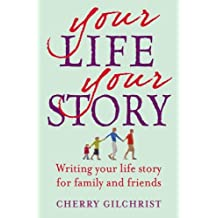 By Cherry Gilchrist - Your Life, Your Story: Writing Your Life Story for Family and Friends