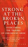 By Linda T. Sanford Strong at the Broken Places: Overcoming the Trauma of Childhood Abuse