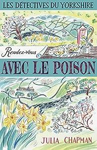 Les Détectives du Yorkshire, tome 4 : Rendez-vous avec le poison par Julia Chapman
