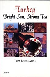 Turkey: Bright Sun, Strong Tea by Tom Brosnahan (2004-08-02)