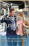 Les magasins d'usine: Guide des magasins d'usine et centres de marques 2016...