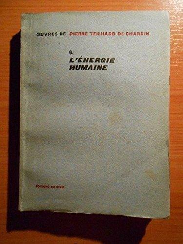 Oeuvres de pierre teilhard de chardin 6. l'énergie humaine.